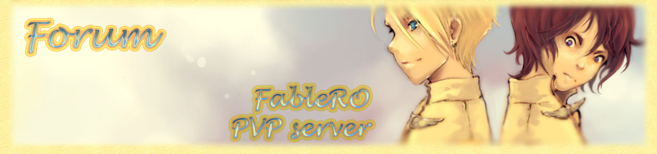 Fable.RO PVP Server [Fable.Forum] Мы рады приветствовать Вас на форуме сервера онлайн-игры Ragnarok Online, FableRO!